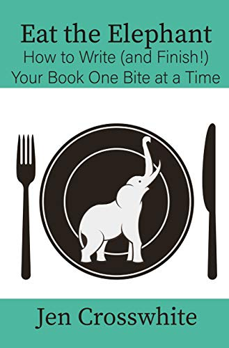 Eat the Elephant: How to Write (and Finish!) Your Novel One Bite at a Time