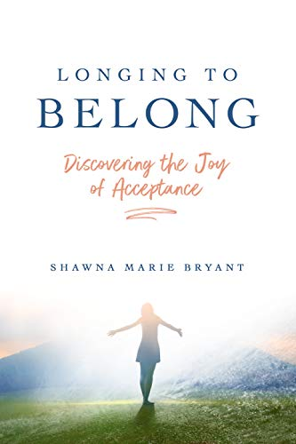 Longing to Belong: Discovering the Joy of Acceptance