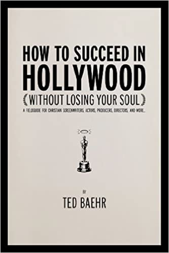 HOW TO SUCCEED IN HOLLYWOOD (WITHOUT LOSING YOUR SOUL)